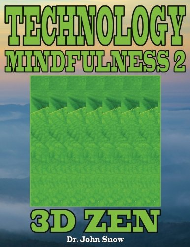 Technology Mindfulness 2: 3D Zen: Volume 2 por Dr. John Snow