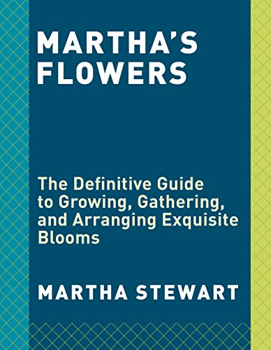 marthas-flowers-the-definitive-guide-to-growing-gathering-and-arranging-exquisite-blooms