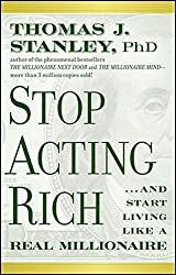 Stop Acting Rich: ...And Start Living Like A Real Millionaire by Thomas J. Stanley (2011-07-12)
