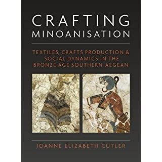 Crafting Minoanisation: Textiles, Crafts Production and Social Dynamics in the Bronze Age southern Aegean (Ancient Textiles)