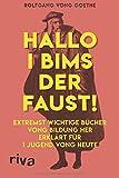 Hallo i bims der Faust: Extremst wichtige Bücher vong Bildung her erklärt für 1 Jugend vong heute - Rolfgang vong Goethe