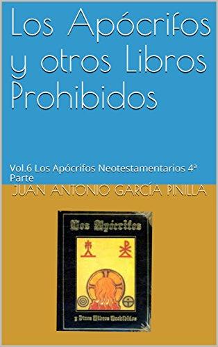 Los Apócrifos y otros Libros Prohibidos: Vol.6 Los Apócrifos Neotestamentarios 4ª Parte (Libros Ocultos) por Juan Antonio García Pinilla