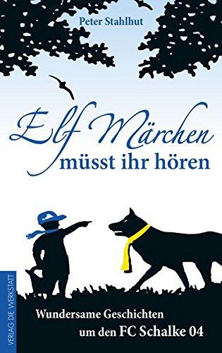 Preisvergleich Produktbild Elf Märchen müsst ihr hören: Wundersame Geschichten um den FC Schalke 04