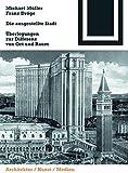 Die ausgestellte Stadt: Zur Differenz von Ort und Raum (Bauwelt Fundamente) -