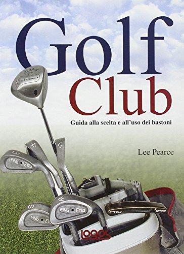 Golf club: guida alla scelta e all'uso dei bastoni. Ediz. illustrata por Lee Pearce