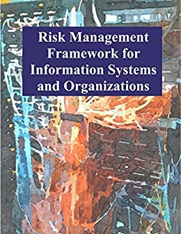 Risk Management Framework for Information Systems and Organizations: NIST SP 800-37 Revision 2 by [National Institute of Standards and Technology]