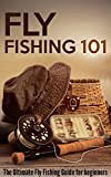 Fly Fishing 101: The Ultimate Fly Fishing Guide for Beginners