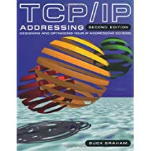 TCP/IP Addressing, Second Edition: Designing and Optimizing your IP Addressing Scheme by Buck Graham (2000-10-06)