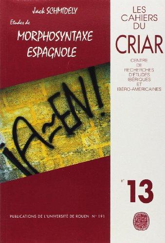 Cahiers du CRIAR N° 13/1993 : Jack Schmidely. Etudes de morphosyntaxe espagnole