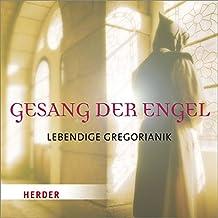Gesang der Engel: Lebendige Gregorianik