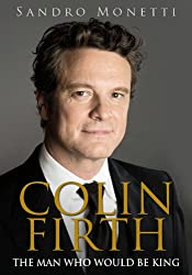 Colin Firth: The Man Who Would Be King (English Edition)