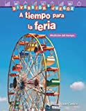 Diversion y Juegos: A Tiempo Para La Feria: Medicion del Tiempo (Fun and Games: Clockwork Carnival: Measuring Time) (Spanish Version) (Gra (Diversión y juegos/ Fun and Games: Mathematics Readers)