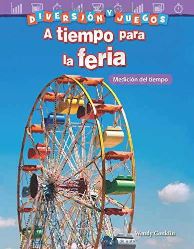 Diversion y Juegos: A Tiempo Para La Feria: Medicion del Tiempo (Fun and Games: Clockwork Carnival: Measuring Time) (Spanish Version) (Gra (Diversión y juegos/ Fun and Games: Mathematics Readers) por Wendy Conklin