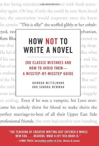 How Not to Write a Novel: 200 Classic Mistakes and How to Avoid Them--A Misstep-by-Misstep Guide by Mittelmark, Howard, Newman, Sandra (2008) Paperback