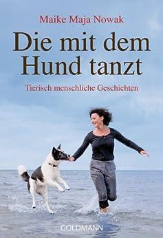 Die mit dem Hund tanzt: Tierisch menschliche Geschichten von [Nowak, Maike Maja]