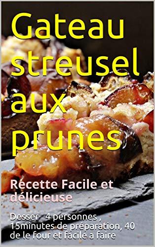 Couverture du livre Gateau streusel aux prunes: Recette Facile et délicieuse