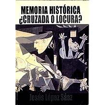MEMORIA HISTORICA ¿CRUZADA O LOCURA?