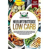 Heißluftfritteuse Low Carb: 167 Low Carb Rezepte zum schnellen Abnehmen für die Heißluftfritteuse. Inklusive Einführung…