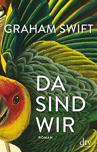 Buchseite und Rezensionen zu 'Da sind wir: Roman' von Graham Swift