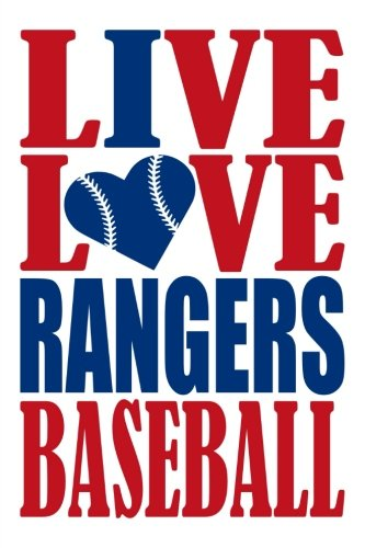 Live Love Rangers Baseball Journal: A lined notebook for the Texas Rangers fan, 6x9 inches, 200 pages. Live Love Baseball in red and I Heart Rangers in blue. (Sports Fan Journals) por WriteDrawDesign