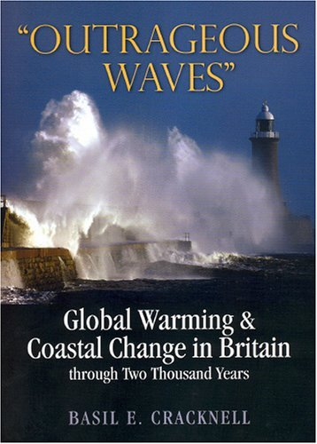 Outrageous Waves: Global Warming and Coastal Change in Britain through Two Thousand Years: Written by Basil Cracknell, 2008 Edition, (First Edition) Publisher: Phillimore & Co Ltd [Hardcover]