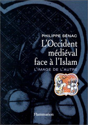 L'Occident médiéval face à l'Islam. L'image de l'autre par Philippe Sénac