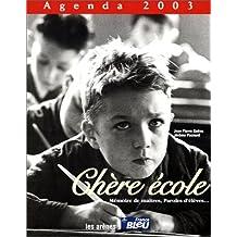 Agenda 2003 : Chère école : Mémoire de maîtres, paroles d'élèves...