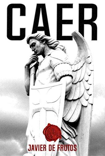 CAER: Una novela de misterio y acción sorprendente. (Que Dios nos coja confesados nº 1) por Javier De Frutos
