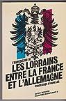 Les Lorrains entre la France et l'Allemagne : Itinéraires d'annexes par Roth