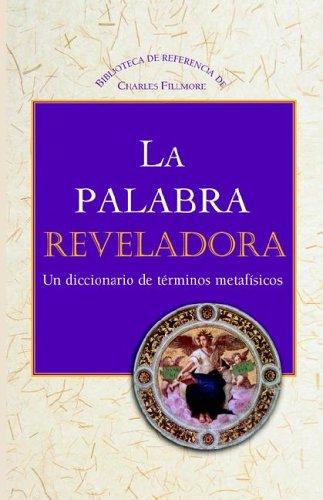 La Palabra Reveladora: Un Diccionario de Terminos Metafisicos (Charles Fillmore Reference Library)