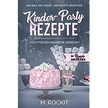 Kinder-Party Rezepte,auch für Erwachsene geeignet ,: Ich Will - Die MAGIE - von Party Rezepten - 66 Rezepte zum Verlieben (66 Rezepte zum Verlieben, Teil 11)