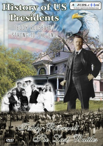 History of U.S. Presidents Teddy Roosevelt The Last Battles by A2ZCDS.com (Teddy Roosevelt Dvd)