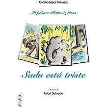 Sadu está triste (Primeros Lectores - Mi Primer Álbum De Fotos) de Concha López Narváez (25 feb 2008) Tapa dura