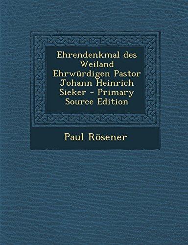 Ehrendenkmal Des Weiland Ehrwurdigen Pastor Johann Heinrich Sieker - Primary Source Edition