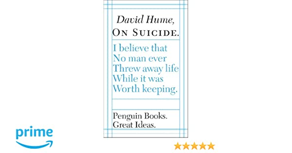 david hume of suicide essay Can suicide ever be justified i will begin by explaining the beliefs of david hume who argues that suicide is not wrong as and, essays on suicide and the.