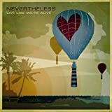 Songtexte von Nevertheless - Live Like We're Alive