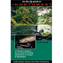 On the Fly Guide to the Northwest: A Traveler's Guide to the Greatest Fly Fishing Destinations in Oregon and Washington
