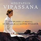 Méditation Vipassana: Discipliner le mental et rétablir le maître intérieur (Détente et relaxation, Harmonie mutuelle, Musique de fond new age, Nature d'ambiance)...