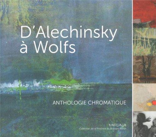 D'Alechinsky à Wolfs : Anthologie chromatique