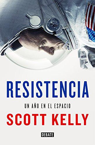 Resistencia: Un año en el espacio (Ciencia) por Scott Kelly