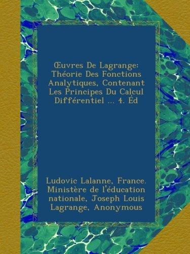 Œuvres De Lagrange: Théorie Des Fonctions Analytiques, Contenant Les Principes Du Calcul Différentiel ... 4. Éd par Ludovic Lalanne
