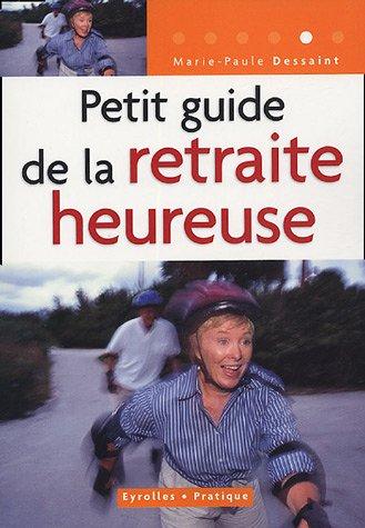 Petit guide de la retraite heureuse par Marie-Paule Dessaint