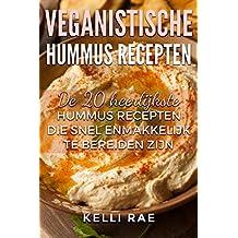 Veganistische hummus recepten: De 20 heerlijkste hummus recepten die snel en makkelijk te bereiden zijn (Dutch Edition)