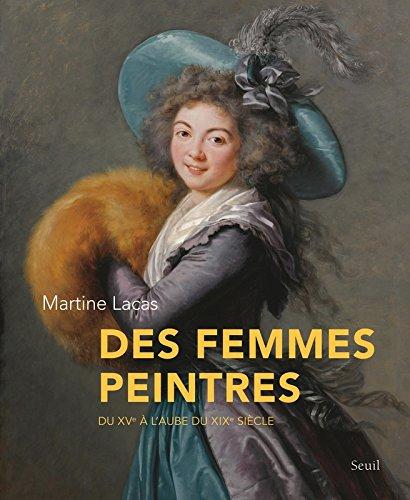 Des femmes peintres. Du XVe à l'aube du XIXe siècle par Martine Lacas