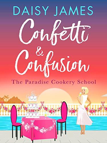 Confetti & Confusion (Paradise Cookery School 2)