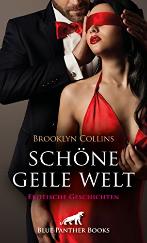 Schöne geile Welt | 11 Erotische Geschichten: zu zweit, zu dritt oder inmitten von wüsten, ekstatischen Orgien ,,, (Brooklyn Collins Geschichten)