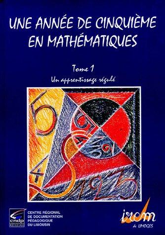 Une année de cinquième en mathématiques : Tome 1, Un apprentissage régulé