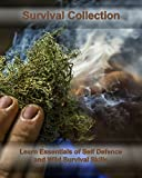 Survival Collection: Learn Essentials of Self Defence and Wild Survival Skills: (Critical Survival, Survival Tactics) (Preppers Supplies, Survival Backpack Book 1)