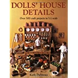 Dolls House Details: Over 500 Craft Projects in 1/12 Scale