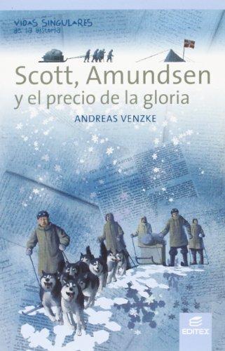 Scott, Amundsen y el precio de la gloria (Vidas Singulares de la Historia)